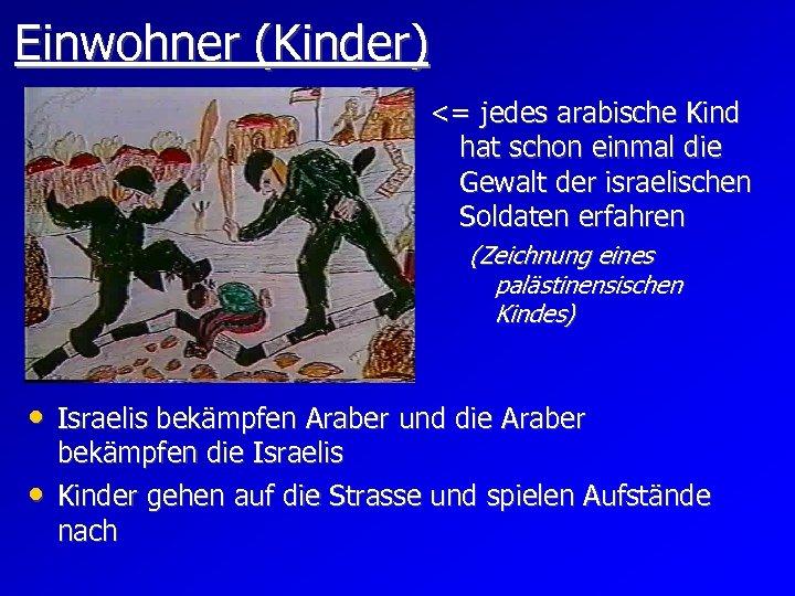 Einwohner (Kinder) <= jedes arabische Kind hat schon einmal die Gewalt der israelischen Soldaten