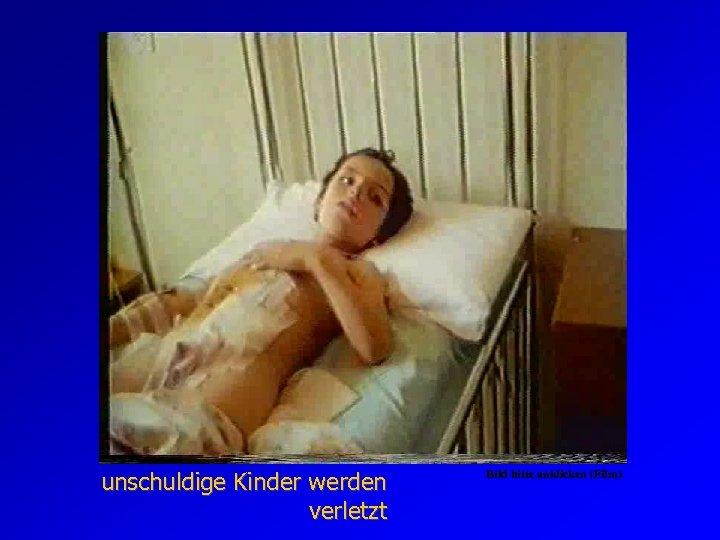 unschuldige Kinder werden verletzt Bild bitte anklicken (Film)