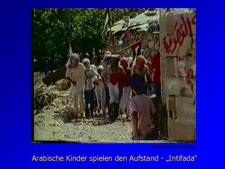 """Bild bitte anklicken (Film) Arabische Kinder spielen den Aufstand - """"Intifada"""""""