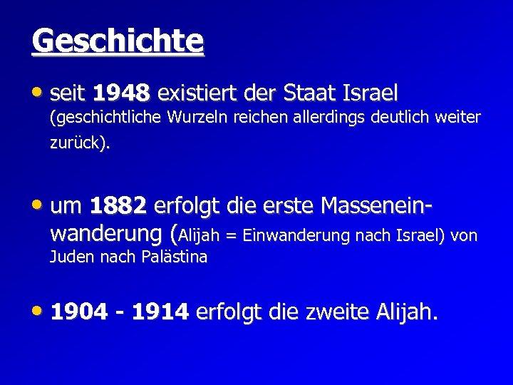 Geschichte • seit 1948 existiert der Staat Israel (geschichtliche Wurzeln reichen allerdings deutlich weiter