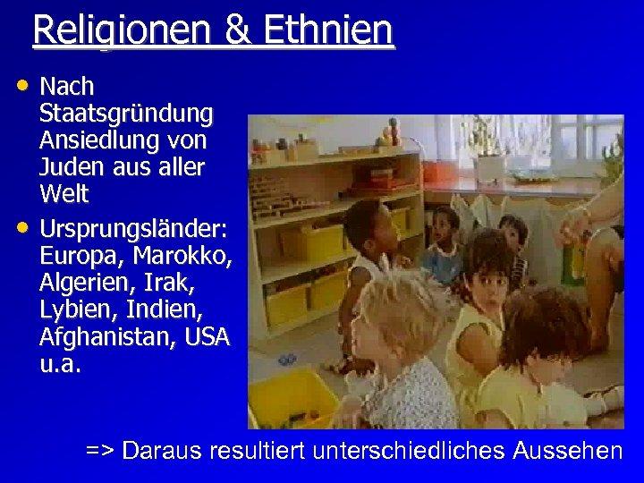 Religionen & Ethnien • Nach • Staatsgründung Ansiedlung von Juden aus aller Welt Ursprungsländer: