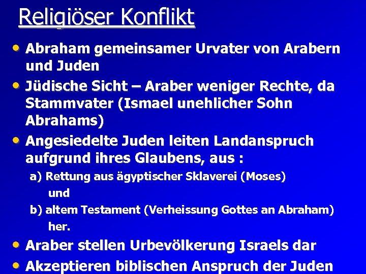 Religiöser Konflikt • Abraham gemeinsamer Urvater von Arabern • • und Juden Jüdische Sicht