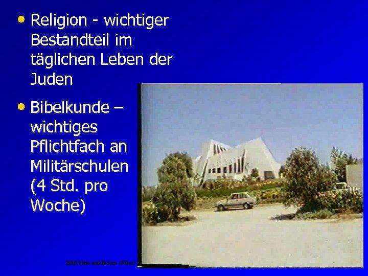 • Religion - wichtiger Bestandteil im täglichen Leben der Juden • Bibelkunde –
