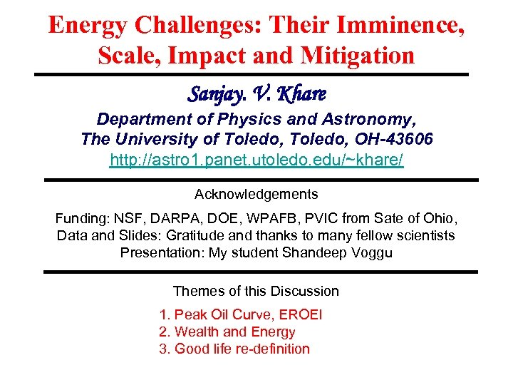Energy Challenges: Their Imminence, Scale, Impact and Mitigation Sanjay. V. Khare Department of Physics