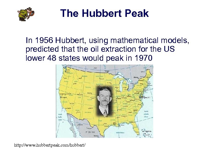 The Hubbert Peak In 1956 Hubbert, using mathematical models, predicted that the oil extraction