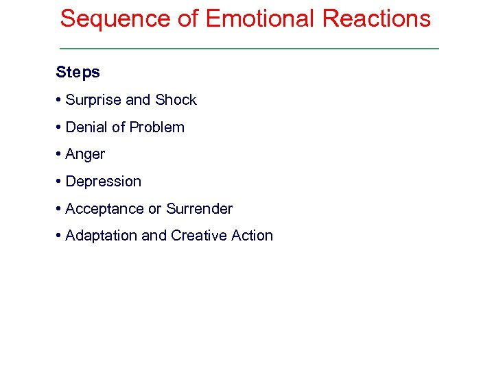 Sequence of Emotional Reactions Steps • Surprise and Shock • Denial of Problem •