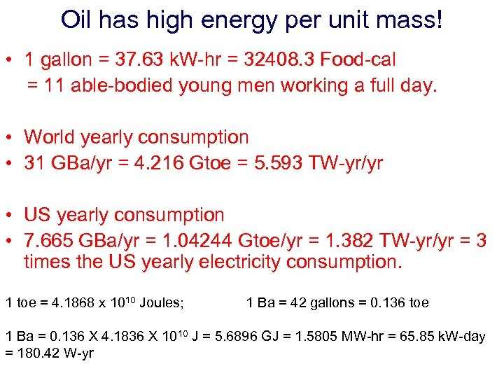 Oil has high energy per unit mass! • 1 gallon = 37. 63 k.