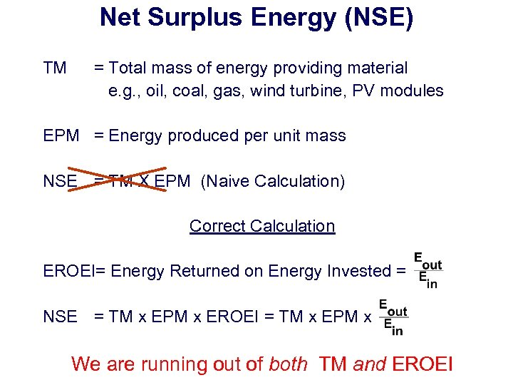 Net Surplus Energy (NSE) TM = Total mass of energy providing material e. g.
