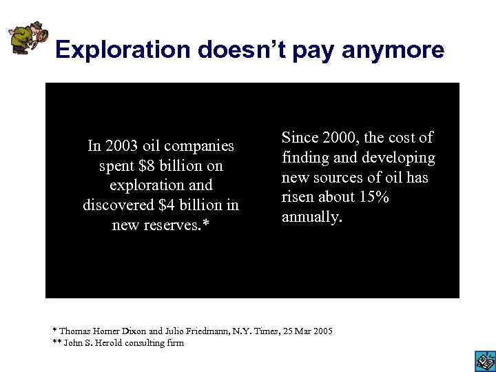 Exploration doesn't pay anymore In 2003 oil companies spent $8 billion on exploration and