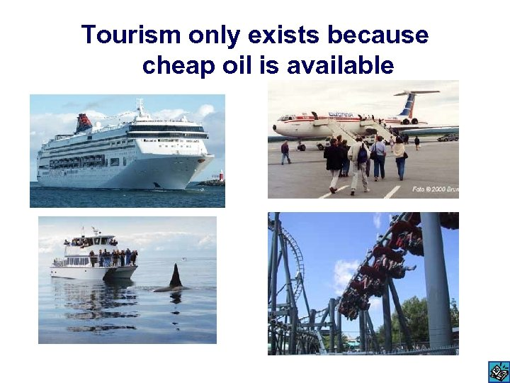 Tourism only exists because cheap oil is available