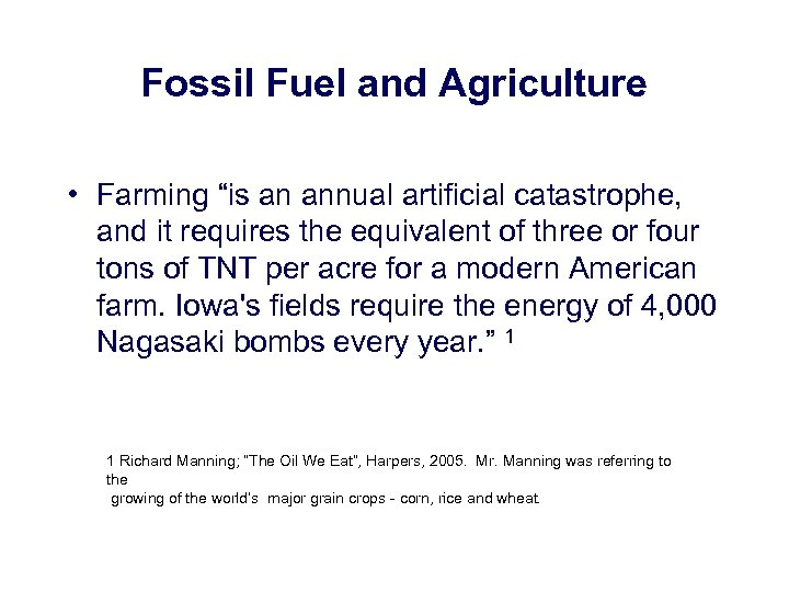"Fossil Fuel and Agriculture • Farming ""is an annual artificial catastrophe, and it requires"