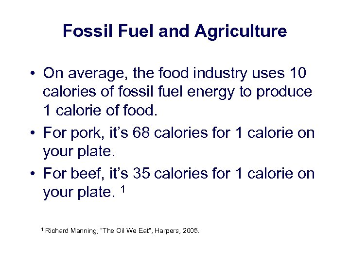 Fossil Fuel and Agriculture • On average, the food industry uses 10 calories of