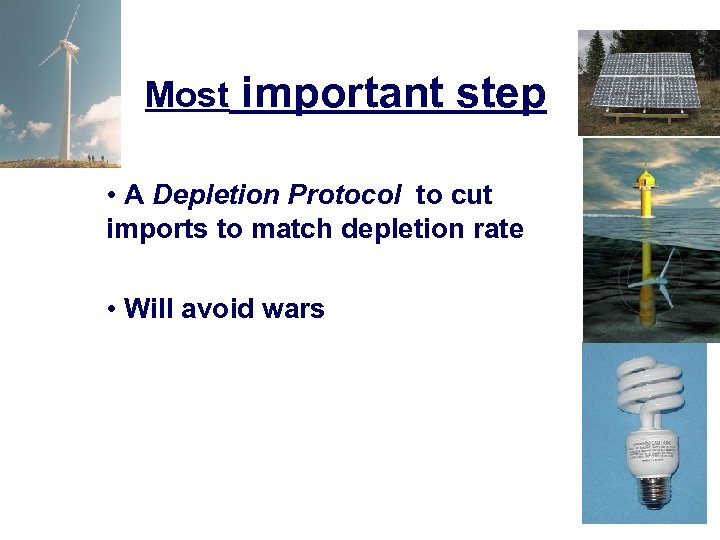 Most important step • A Depletion Protocol to cut imports to match depletion rate