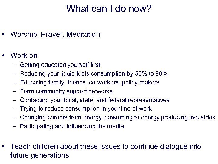 What can I do now? • Worship, Prayer, Meditation • Work on: – –