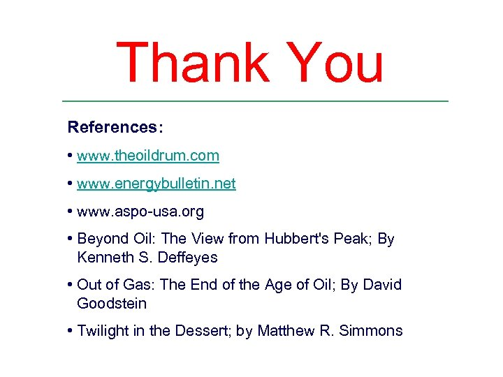 Thank You References: • www. theoildrum. com • www. energybulletin. net • www. aspo-usa.