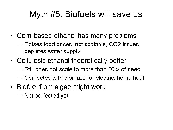 Myth #5: Biofuels will save us • Corn-based ethanol has many problems – Raises