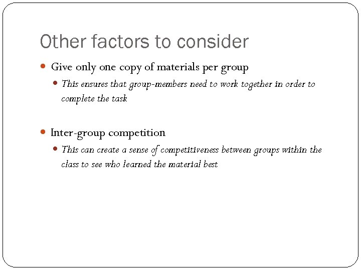Other factors to consider Give only one copy of materials per group This ensures