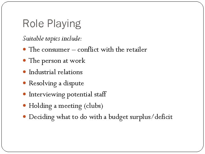 Role Playing Suitable topics include: The consumer – conflict with the retailer The person