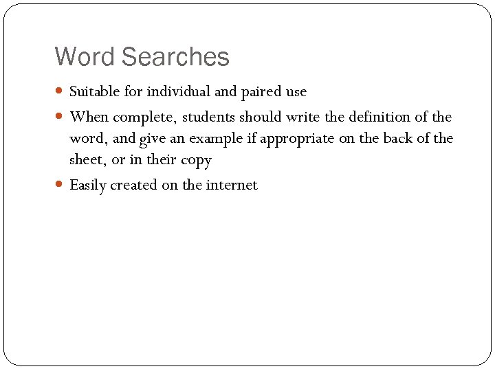 Word Searches Suitable for individual and paired use When complete, students should write the