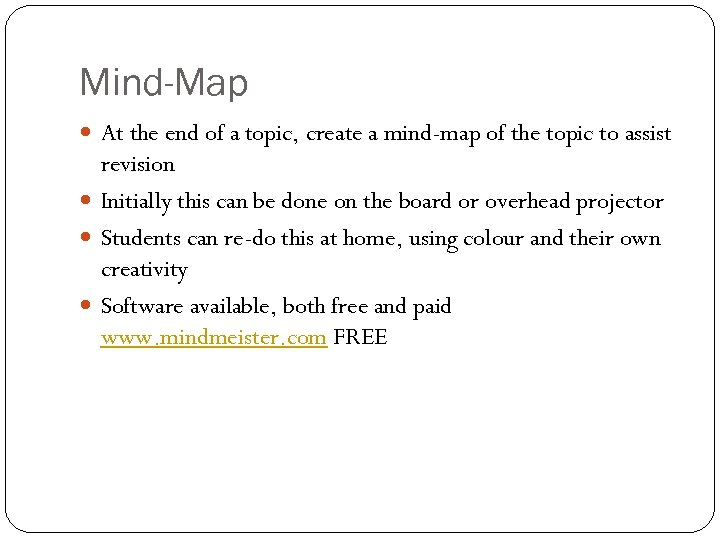 Mind-Map At the end of a topic, create a mind-map of the topic to
