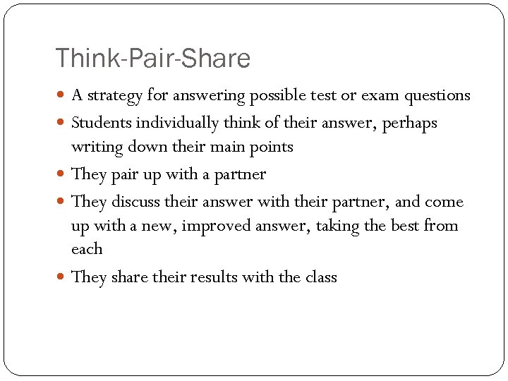Think-Pair-Share A strategy for answering possible test or exam questions Students individually think of