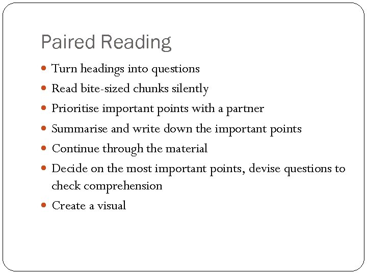 Paired Reading Turn headings into questions Read bite-sized chunks silently Prioritise important points with