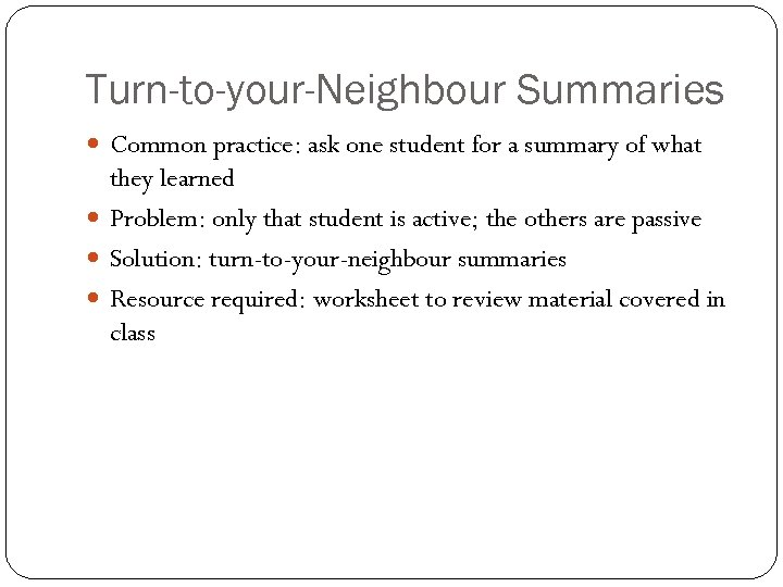 Turn-to-your-Neighbour Summaries Common practice: ask one student for a summary of what they learned