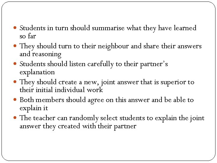 Students in turn should summarise what they have learned so far They should
