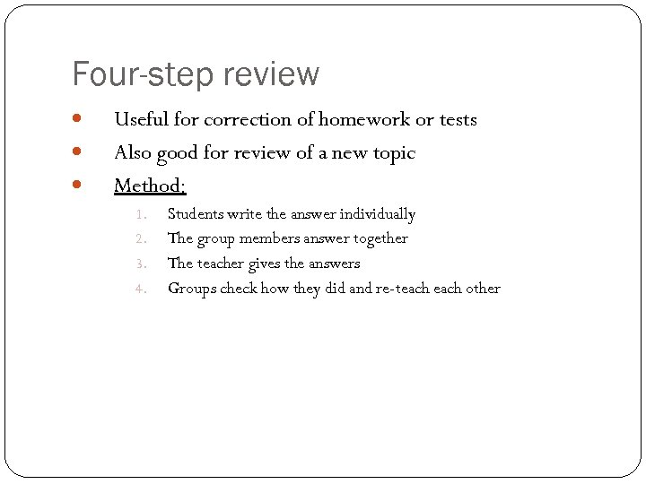 Four-step review Useful for correction of homework or tests Also good for review of
