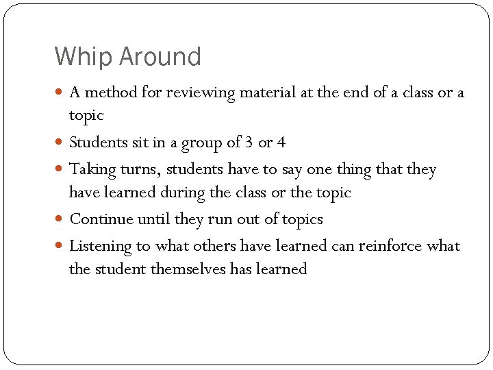 Whip Around A method for reviewing material at the end of a class or