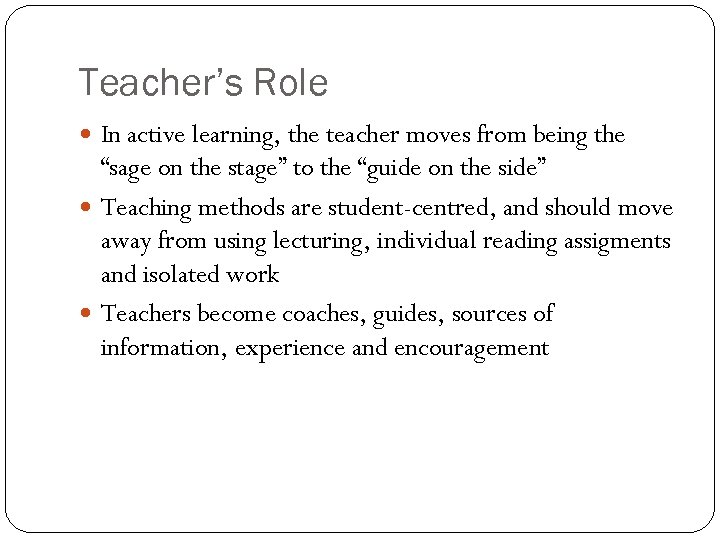 "Teacher's Role In active learning, the teacher moves from being the ""sage on the"