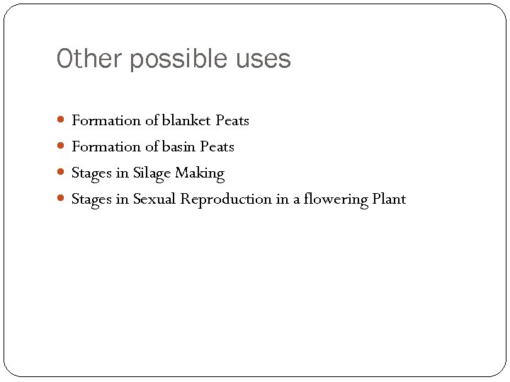 Other possible uses Formation of blanket Peats Formation of basin Peats Stages in Silage