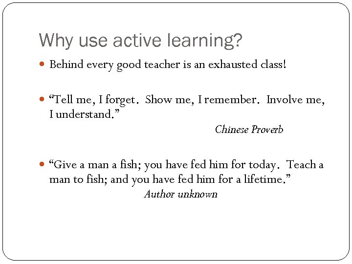 "Why use active learning? Behind every good teacher is an exhausted class! ""Tell me,"
