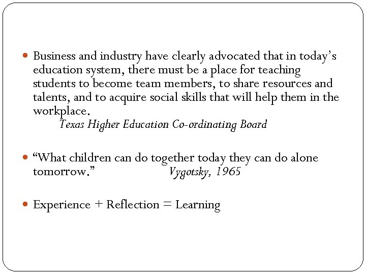 Business and industry have clearly advocated that in today's education system, there must