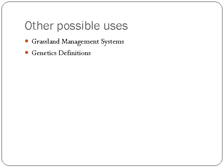 Other possible uses Grassland Management Systems Genetics Definitions