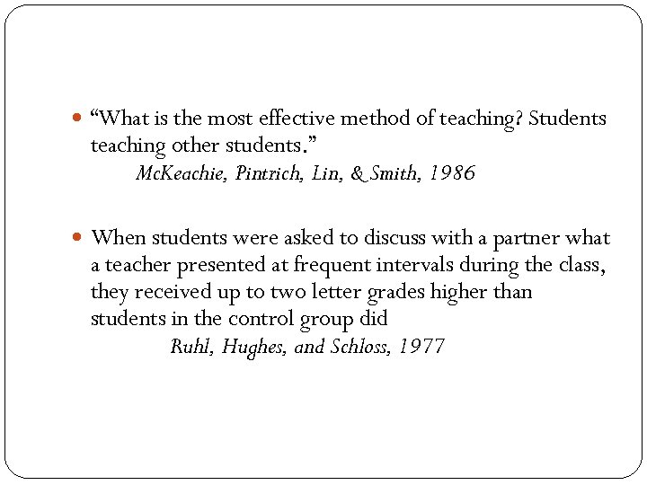 """What is the most effective method of teaching? Students teaching other students. """