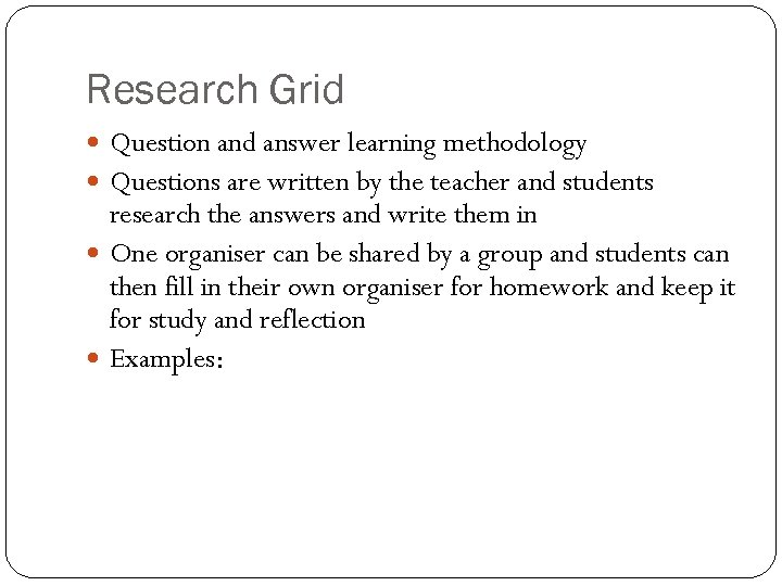Research Grid Question and answer learning methodology Questions are written by the teacher and