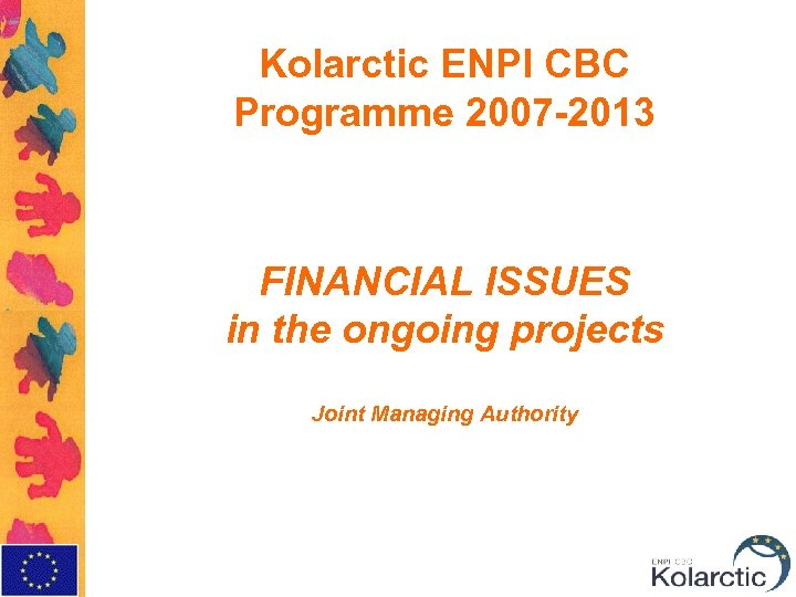 Kolarctic ENPI CBC Programme 2007 -2013 FINANCIAL ISSUES in the ongoing projects Joint Managing