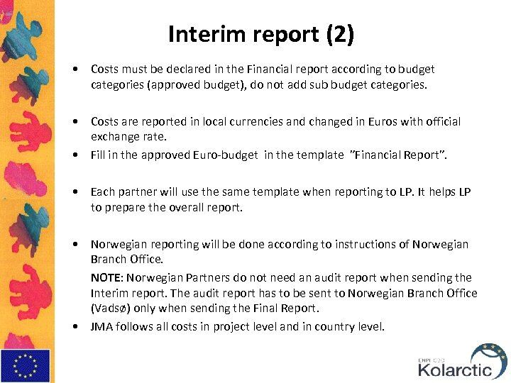 Interim report (2) • Costs must be declared in the Financial report according to