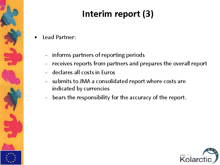 Interim report (3) • Lead Partner: - informs partners of reporting periods receives reports