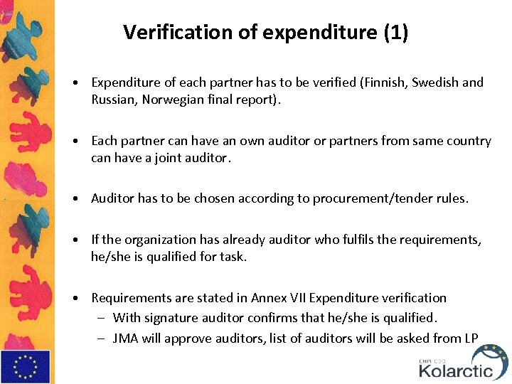 Verification of expenditure (1) • Expenditure of each partner has to be verified (Finnish,