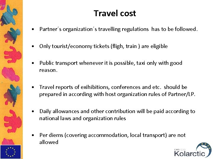 Travel cost • Partner´s organization´s travelling regulations has to be followed. • Only tourist/economy