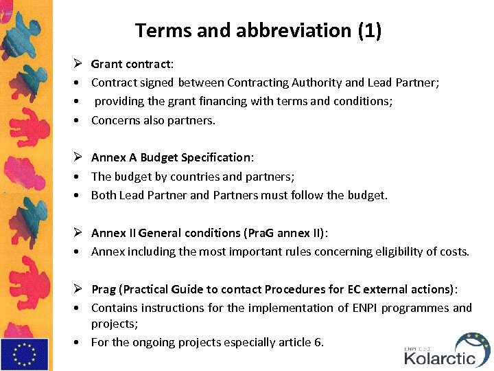 Terms and abbreviation (1) Ø • • • Grant contract: Contract signed between Contracting