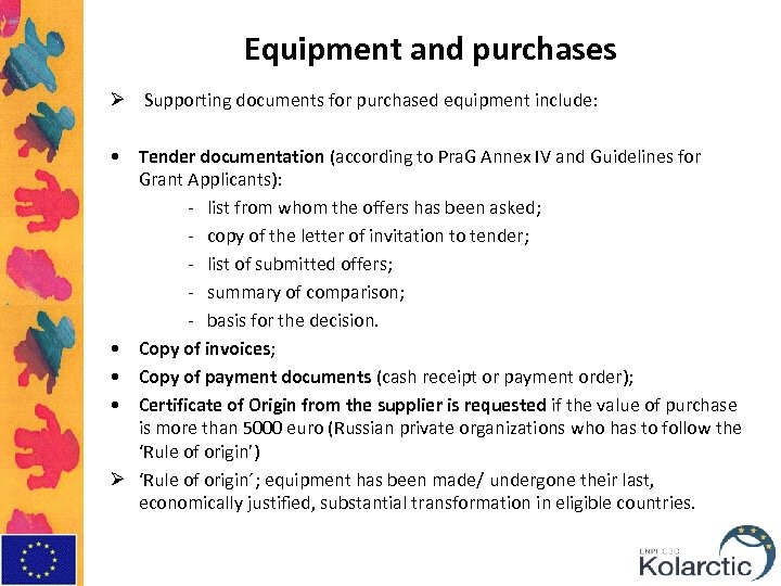 Ø Equipment and purchases Supporting documents for purchased equipment include: • Tender documentation (according