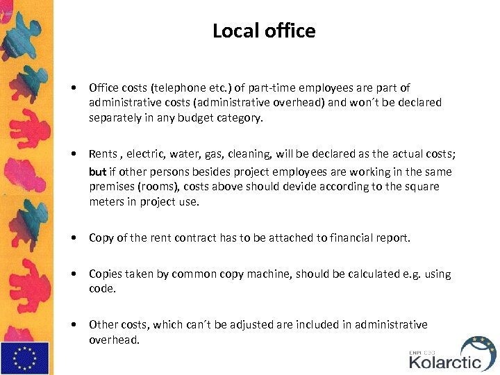 Local office • Office costs (telephone etc. ) of part-time employees are part of