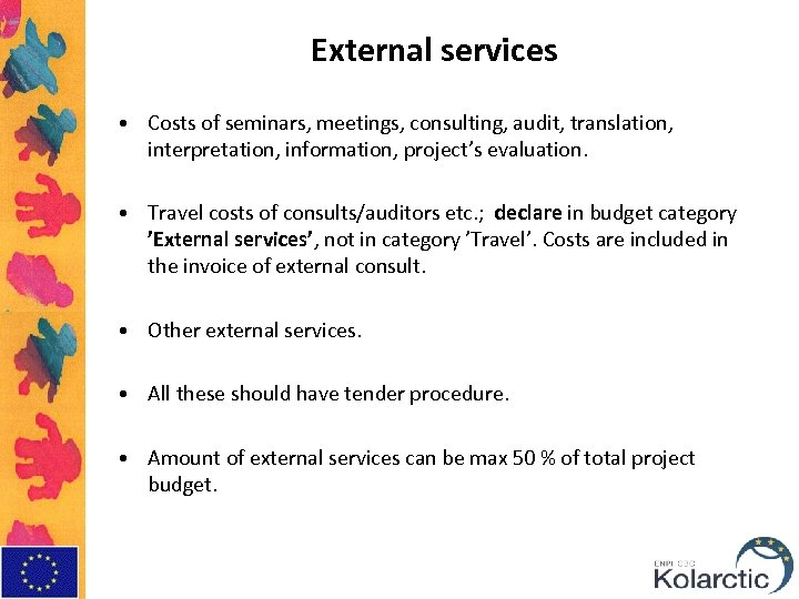 External services • Costs of seminars, meetings, consulting, audit, translation, interpretation, information, project's evaluation.