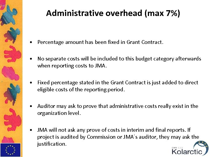 Administrative overhead (max 7%) • Percentage amount has been fixed in Grant Contract. •