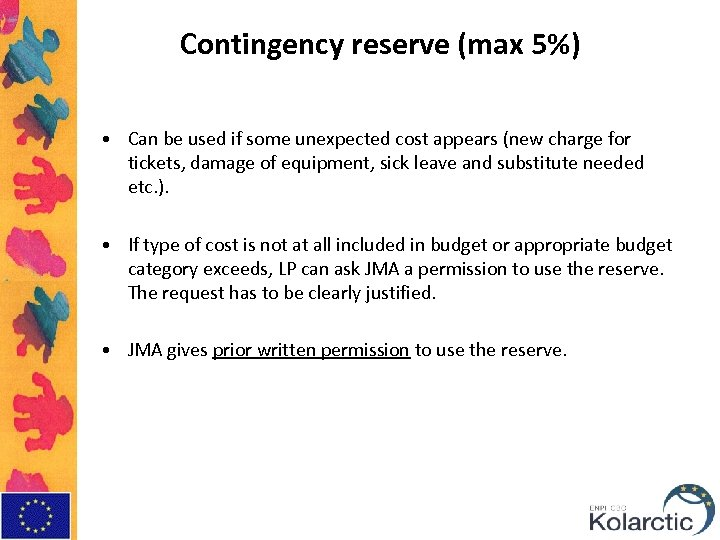 Contingency reserve (max 5%) • Can be used if some unexpected cost appears (new