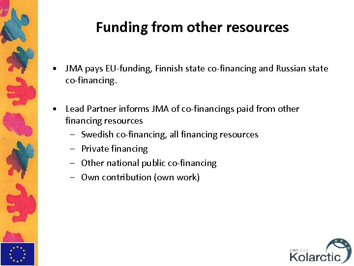 Funding from other resources • JMA pays EU-funding, Finnish state co-financing and Russian state