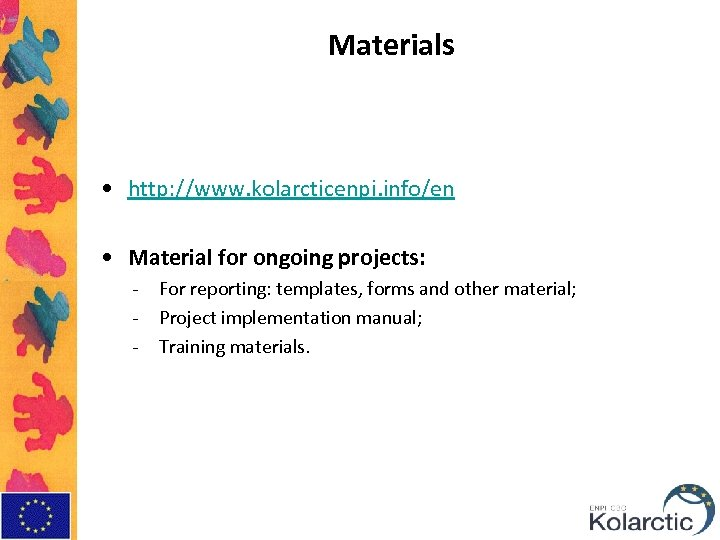 Materials • http: //www. kolarcticenpi. info/en • Material for ongoing projects: - For reporting: